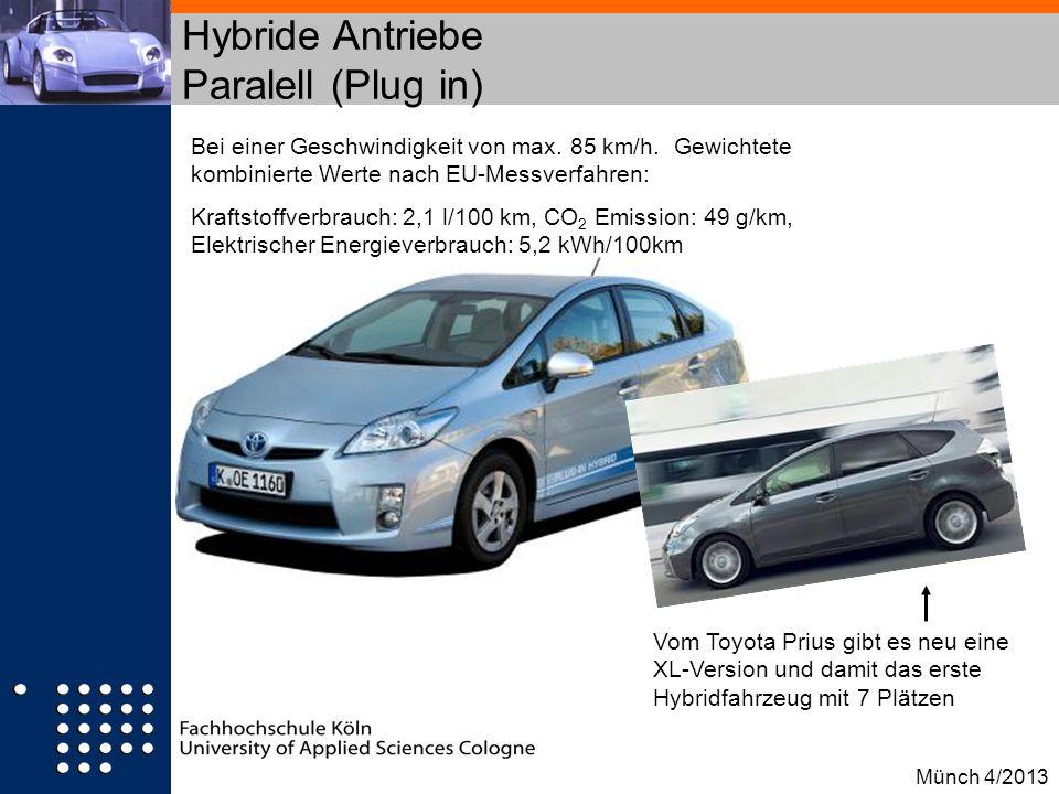 Hybride Antriebe Paralell (Plug in) Bei einer Geschwindigkeit von max. 85 km/h. Gewichtete kombinierte Werte nach EU-Messverfahren: Kraftstoffverbrauc