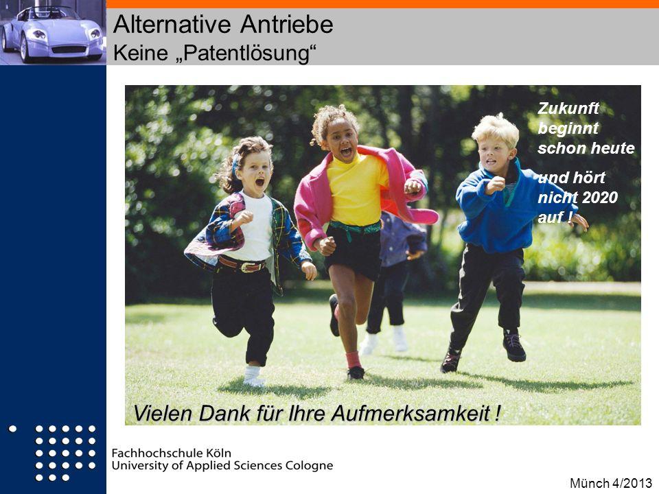 Alternative Antriebe Keine Patentlösung Münch 4/2013 Zukunft beginnt schon heute und hört nicht 2020 auf ! Vielen Dank für Ihre Aufmerksamkeit !