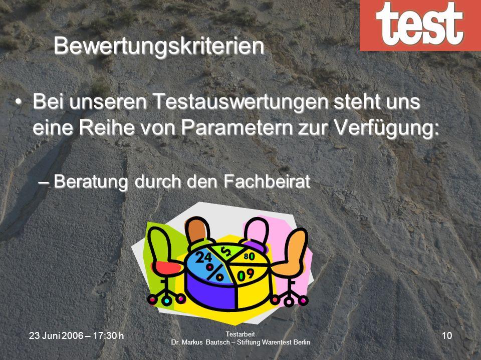 23 Juni 2006 – 17:30 h Testarbeit Dr. Markus Bautsch – Stiftung Warentest Berlin 9 Bewertungskriterien Bei unseren Testauswertungen steht uns eine Rei