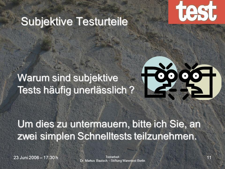 23 Juni 2006 – 17:30 h Testarbeit Dr. Markus Bautsch – Stiftung Warentest Berlin 10 Bewertungskriterien Bei unseren Testauswertungen steht uns eine Re
