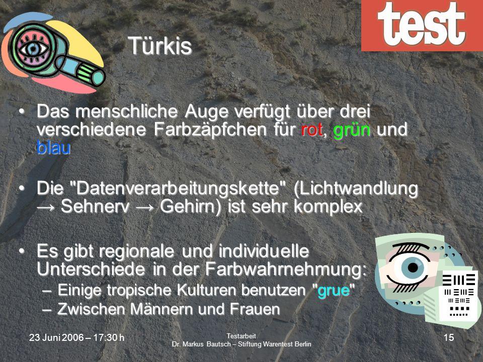 23 Juni 2006 – 17:30 h Testarbeit Dr. Markus Bautsch – Stiftung Warentest Berlin 14 Türkis Türkis sei die Farbe exakt zwischen reinem blau und reinem