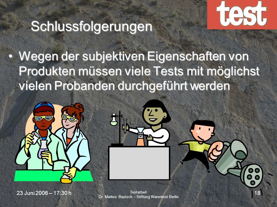 23 Juni 2006 – 17:30 h Testarbeit Dr. Markus Bautsch – Stiftung Warentest Berlin 17 Schlussfolgerungen Es gibt signifikante regionale Unterschiede, di