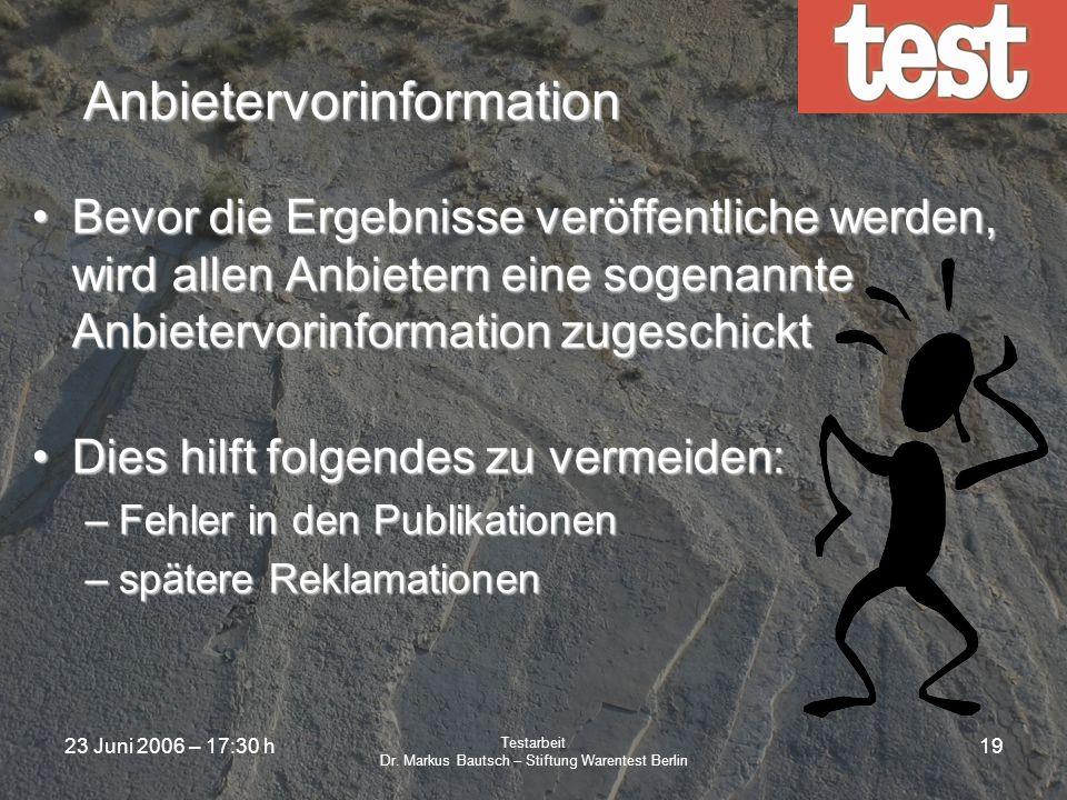 23 Juni 2006 – 17:30 h Testarbeit Dr. Markus Bautsch – Stiftung Warentest Berlin 18 Schlussfolgerungen Wegen der subjektiven Eigenschaften von Produkt