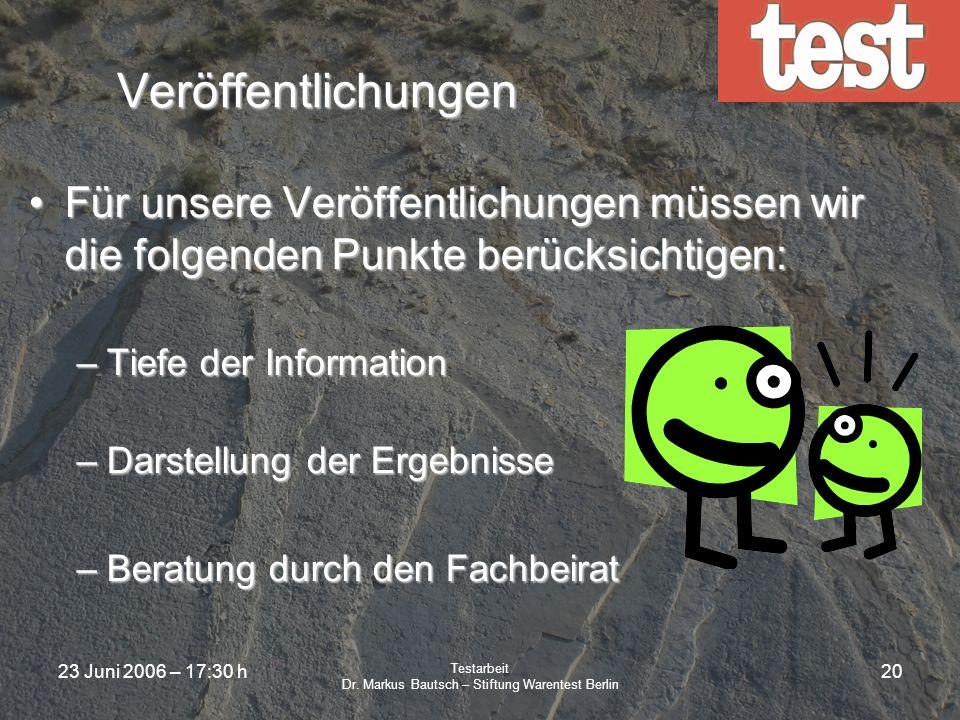 23 Juni 2006 – 17:30 h Testarbeit Dr. Markus Bautsch – Stiftung Warentest Berlin 19 Anbietervorinformation Bevor die Ergebnisse veröffentliche werden,