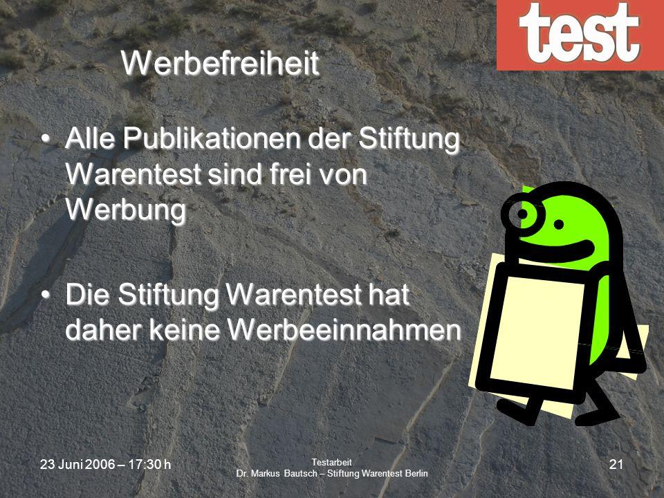 23 Juni 2006 – 17:30 h Testarbeit Dr. Markus Bautsch – Stiftung Warentest Berlin 20 Veröffentlichungen Für unsere Veröffentlichungen müssen wir die fo
