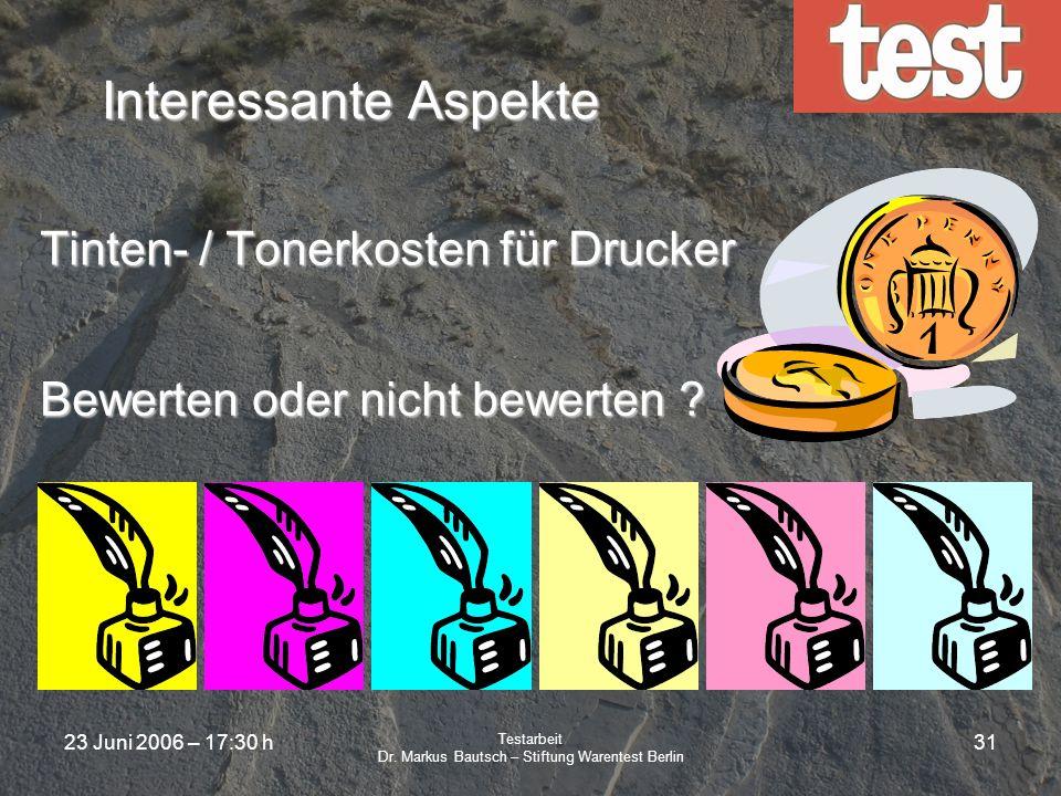 23 Juni 2006 – 17:30 h Testarbeit Dr. Markus Bautsch – Stiftung Warentest Berlin 30 Auktion Nach einer Aufbewahrungsfrist werden alle noch brauchbaren