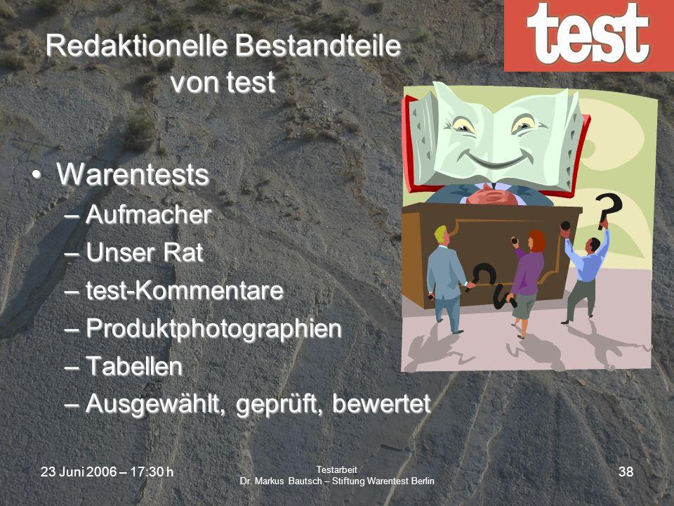 23 Juni 2006 – 17:30 h Testarbeit Dr. Markus Bautsch – Stiftung Warentest Berlin 37 Redaktionelle Bestandteile von test TIPPS + TRENDSTIPPS + TRENDS –