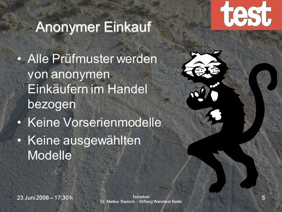 23 Juni 2006 – 17:30 h Testarbeit Dr.Markus Bautsch – Stiftung Warentest Berlin 25 Which.
