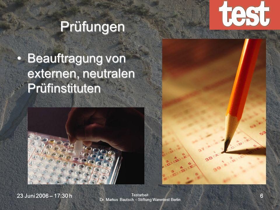 23 Juni 2006 – 17:30 h Testarbeit Dr. Markus Bautsch – Stiftung Warentest Berlin 5 Anonymer Einkauf Alle Prüfmuster werden von anonymen Einkäufern im