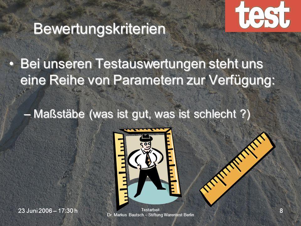 23 Juni 2006 – 17:30 h Testarbeit Dr. Markus Bautsch – Stiftung Warentest Berlin 7 Bewertungskriterien Bei unseren Testauswertungen steht uns eine Rei