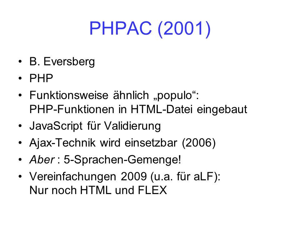 PHPAC (2001) B. Eversberg PHP Funktionsweise ähnlich populo: PHP-Funktionen in HTML-Datei eingebaut JavaScript für Validierung Ajax-Technik wird einse