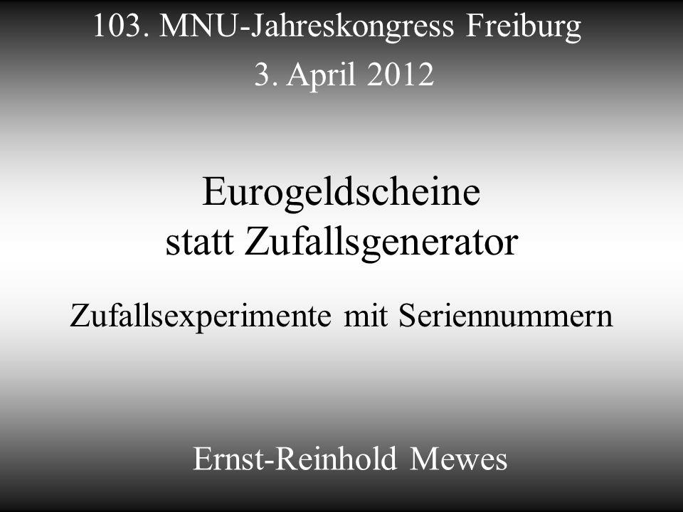 Eurogeldscheine statt Zufallsgenerator Zufallsexperimente mit Seriennummern Ernst-Reinhold Mewes 103. MNU-Jahreskongress Freiburg 3. April 2012