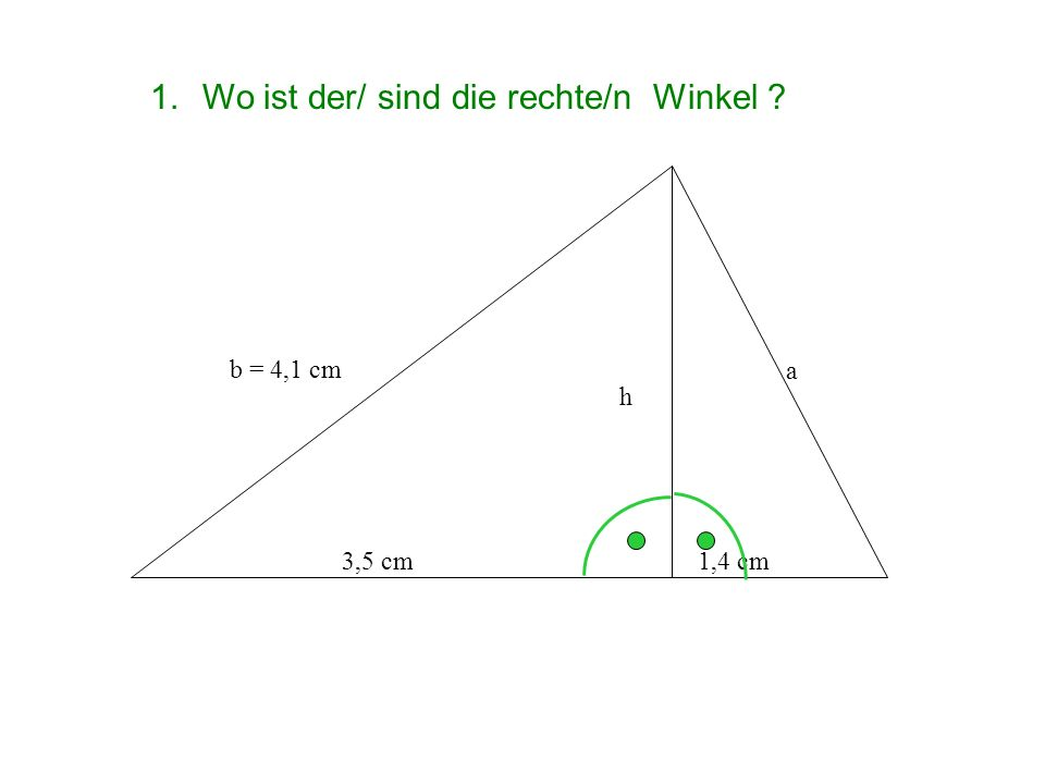 1.Was sind die Katheten und die Hypotenuse? b = 4,1 cm h 3,5 cm1,4 cm a