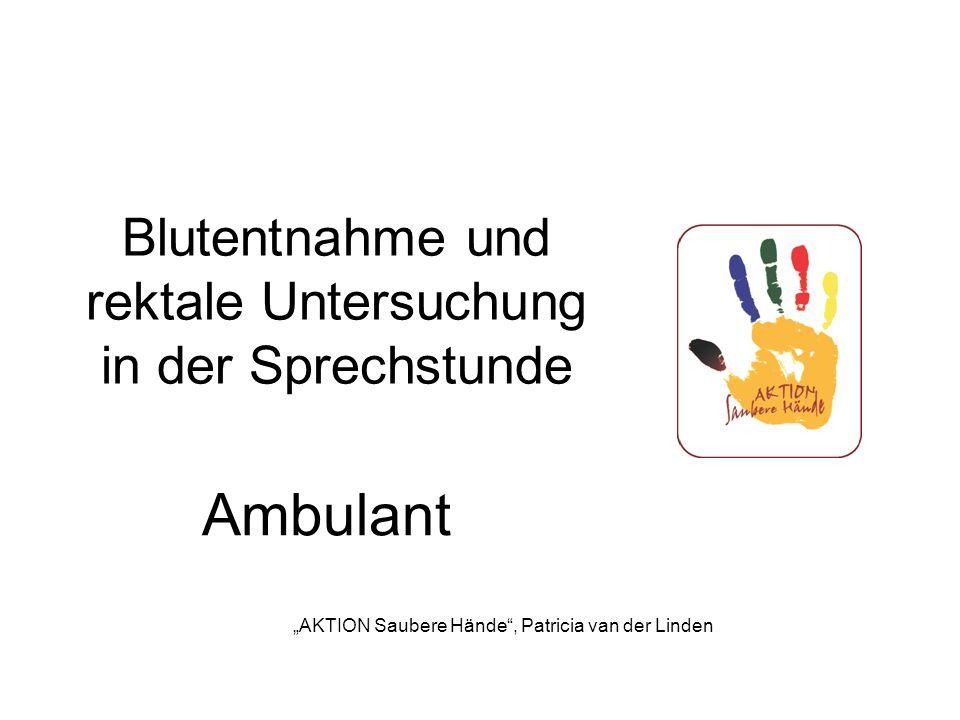 Blutentnahme und rektale Untersuchung in der Sprechstunde Ambulant AKTION Saubere Hände, Patricia van der Linden