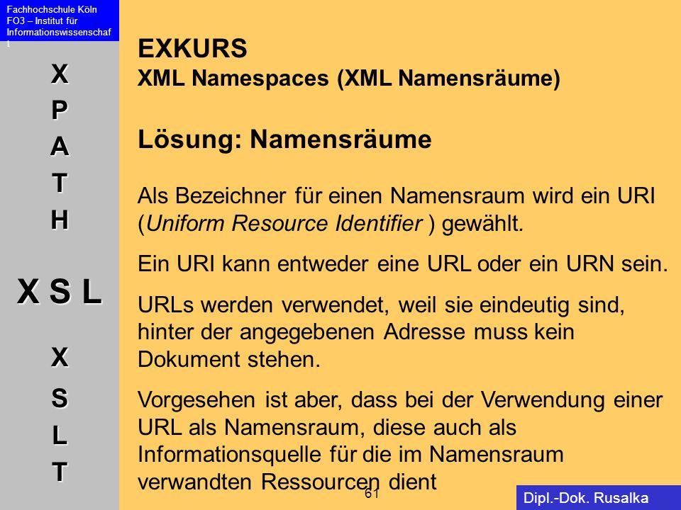 XPATH X S L XSLT Fachhochschule Köln FO3 – Institut für Informationswissenschaf t 61 Dipl.-Dok. Rusalka Offer EXKURS XML Namespaces (XML Namensräume)