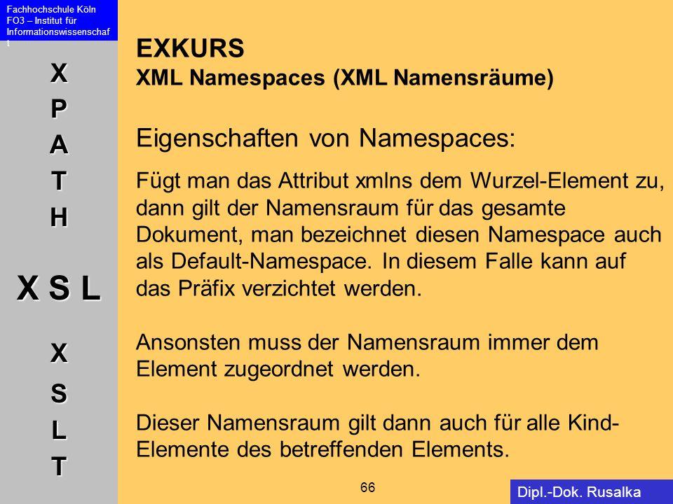 XPATH X S L XSLT Fachhochschule Köln FO3 – Institut für Informationswissenschaf t 66 Dipl.-Dok. Rusalka Offer EXKURS XML Namespaces (XML Namensräume)