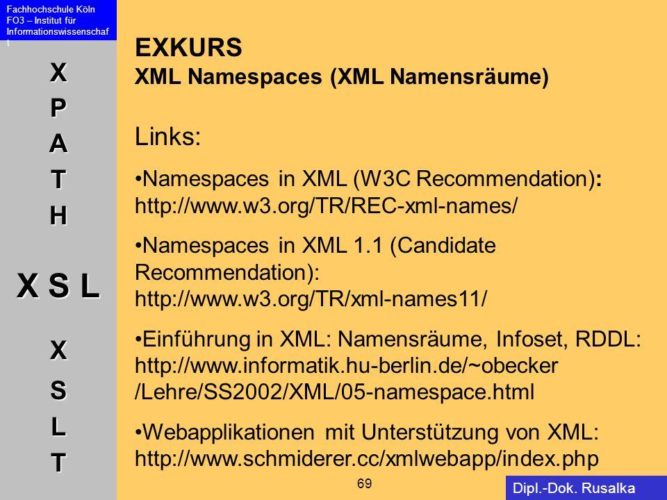 XPATH X S L XSLT Fachhochschule Köln FO3 – Institut für Informationswissenschaf t 69 Dipl.-Dok. Rusalka Offer EXKURS XML Namespaces (XML Namensräume)