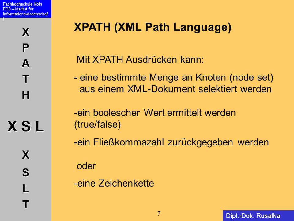 XPATH X S L XSLT Fachhochschule Köln FO3 – Institut für Informationswissenschaf t 18 Dipl.-Dok.