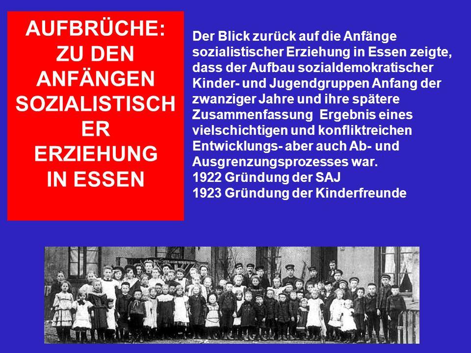 AUFBRÜCHE: ZU DEN ANFÄNGEN SOZIALISTISCH ER ERZIEHUNG IN ESSEN Der Blick zurück auf die Anfänge sozialistischer Erziehung in Essen zeigte, dass der Au