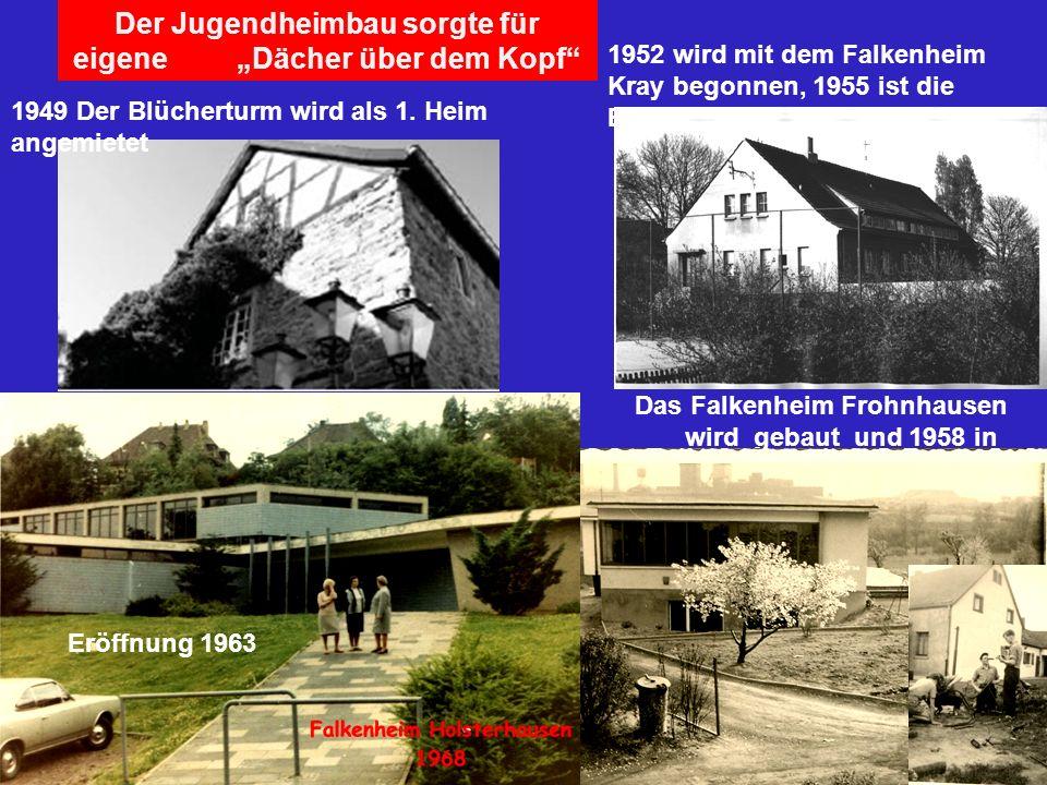 Der Jugendheimbau sorgte für eigene Dächer über dem Kopf 1952 wird mit dem Falkenheim Kray begonnen, 1955 ist die Eröffnung Das Falkenheim Frohnhausen