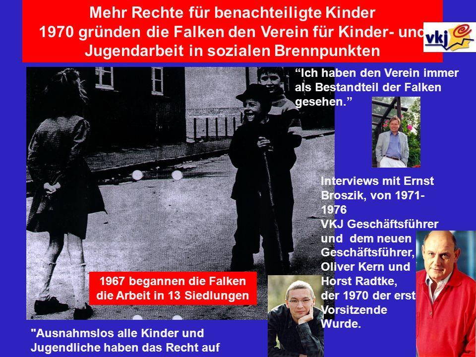 Mehr Rechte für benachteiligte Kinder 1970 gründen die Falken den Verein für Kinder- und Jugendarbeit in sozialen Brennpunkten Interviews mit Ernst Br