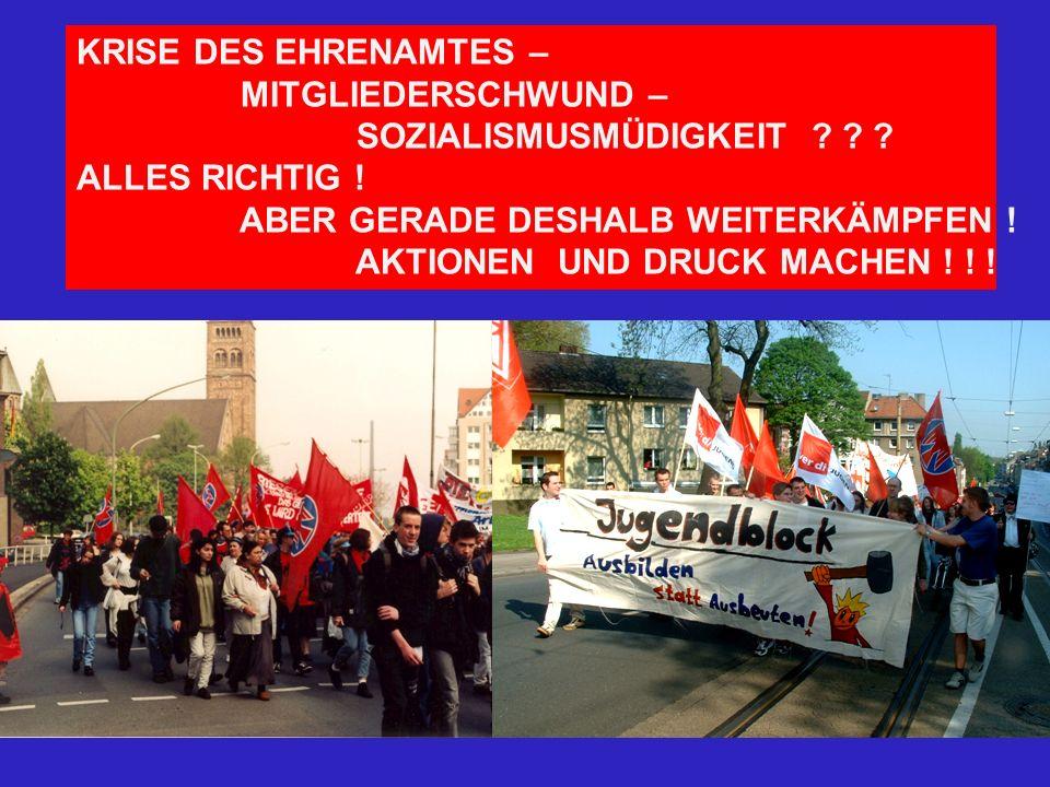 KRISE DES EHRENAMTES – MITGLIEDERSCHWUND – SOZIALISMUSMÜDIGKEIT ? ? ? ALLES RICHTIG ! ABER GERADE DESHALB WEITERKÄMPFEN ! AKTIONEN UND DRUCK MACHEN !