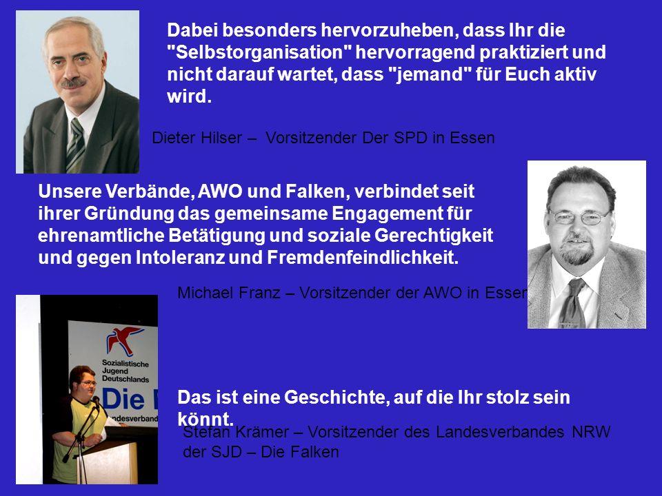 Dieter Hilser – Vorsitzender Der SPD in Essen Michael Franz – Vorsitzender der AWO in Essen Dabei besonders hervorzuheben, dass Ihr die