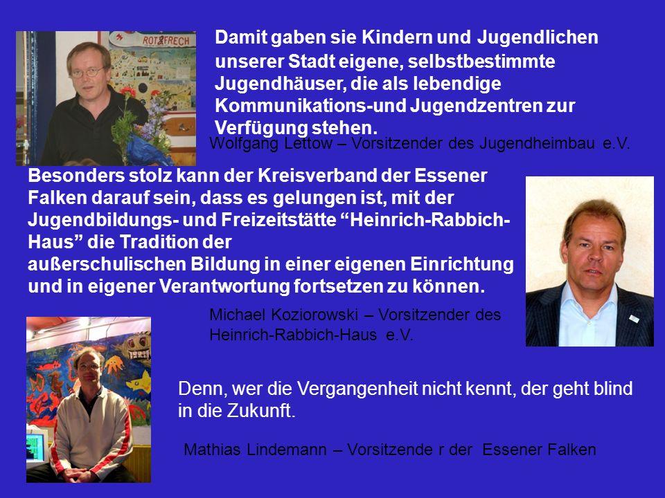 Wolfgang Lettow – Vorsitzender des Jugendheimbau e.V. Michael Koziorowski – Vorsitzender des Heinrich-Rabbich-Haus e.V. Damit gaben sie Kindern und Ju