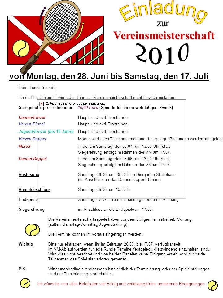 Vereinsmeisterschaft zur von Montag, den 28. Juni bis Samstag, den 17. Juli Liebe Tennisfreunde, ich darf Euch hiermit, wie jedes Jahr, zur Vereinsmei
