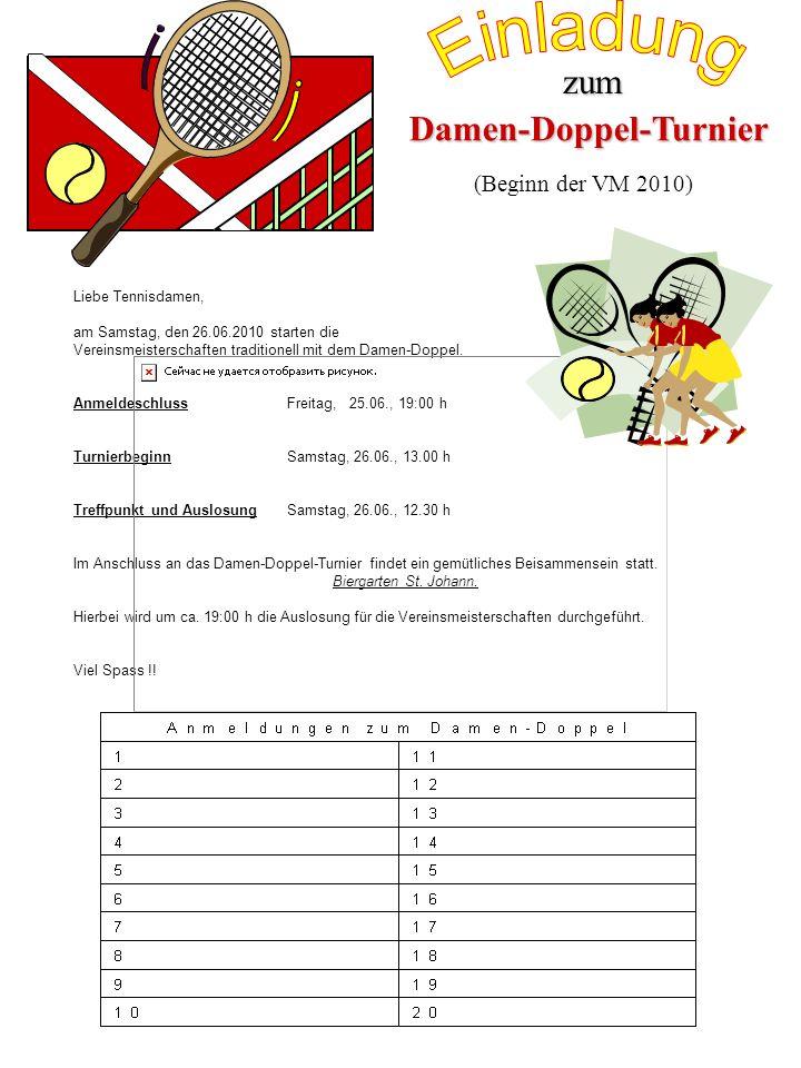 Damen-Doppel-Turnier zum Liebe Tennisdamen, am Samstag, den 26.06.2010 starten die Vereinsmeisterschaften traditionell mit dem Damen-Doppel. Anmeldesc