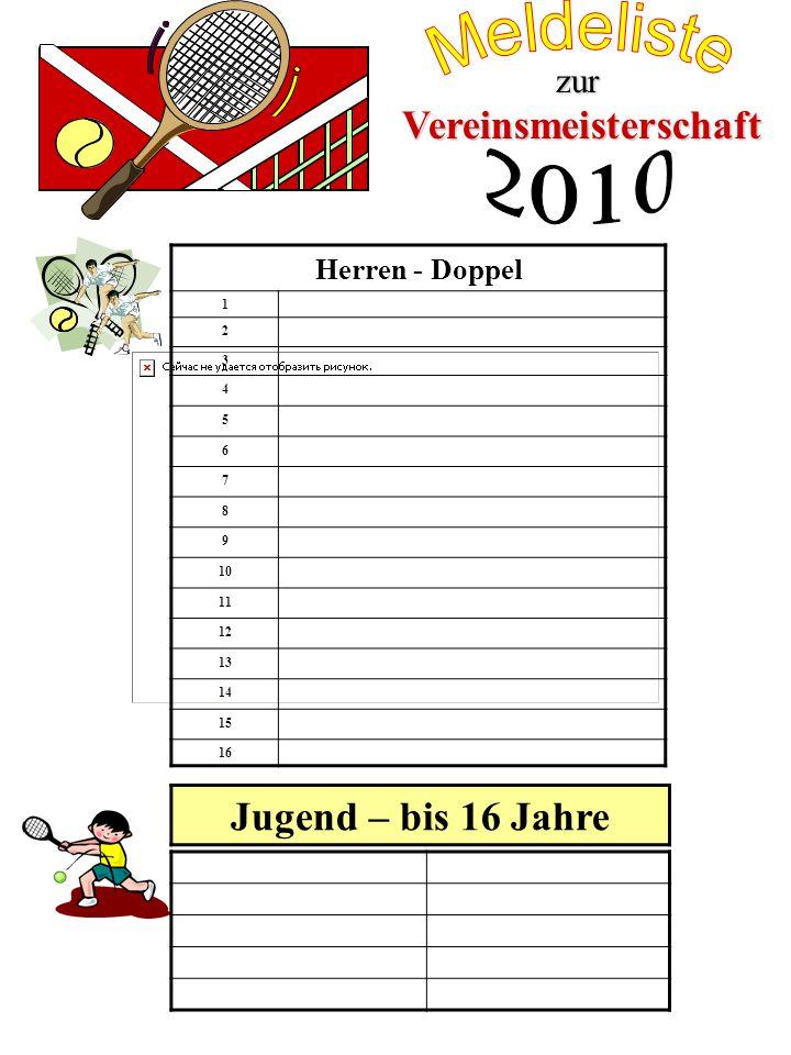 Vereinsmeisterschaft zur Herren - Doppel 1 2 3 4 5 6 7 8 9 10 11 12 13 14 15 16 Jugend – bis 16 Jahre