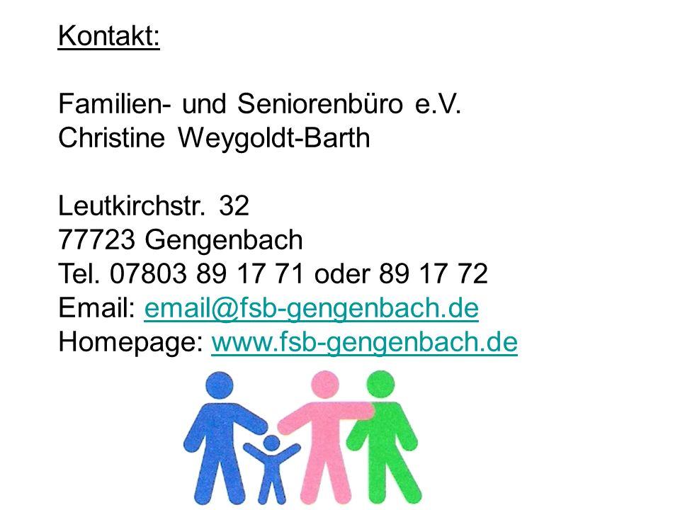 Kontakt: Familien- und Seniorenbüro e.V. Christine Weygoldt-Barth Leutkirchstr. 32 77723 Gengenbach Tel. 07803 89 17 71 oder 89 17 72 Email: email@fsb