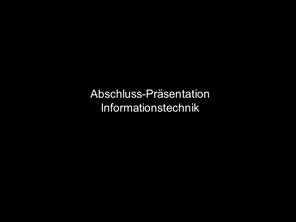 Abschluss-Präsentation Informationstechnik