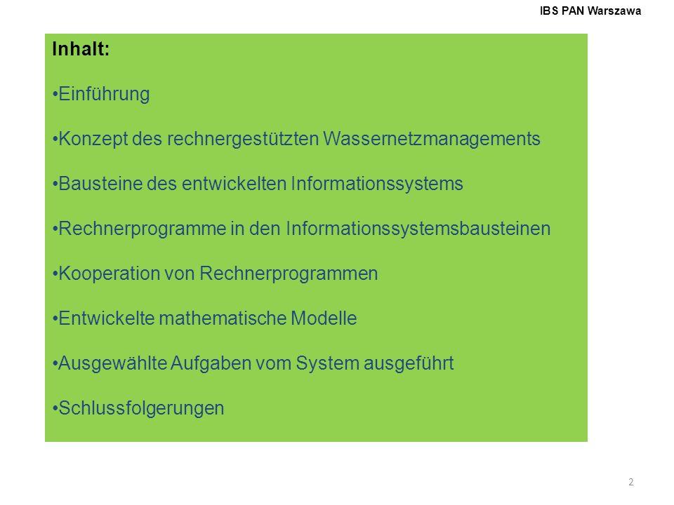 2 IBS PAN Warszawa Inhalt: Einführung Konzept des rechnergestützten Wassernetzmanagements Bausteine des entwickelten Informationssystems Rechnerprogra
