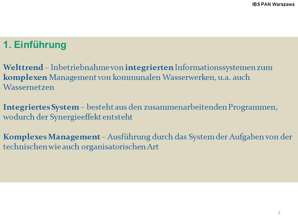 3 IBS PAN Warszawa 1. Einführung Welttrend – Inbetriebnahme von integrierten Informationssystemen zum komplexen Management von kommunalen Wasserwerken