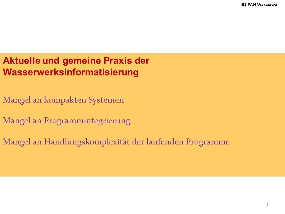 4 IBS PAN Warszawa Aktuelle und gemeine Praxis der Wasserwerksinformatisierung Mangel an kompakten Systemen Mangel an Programmintegrierung Mangel an H