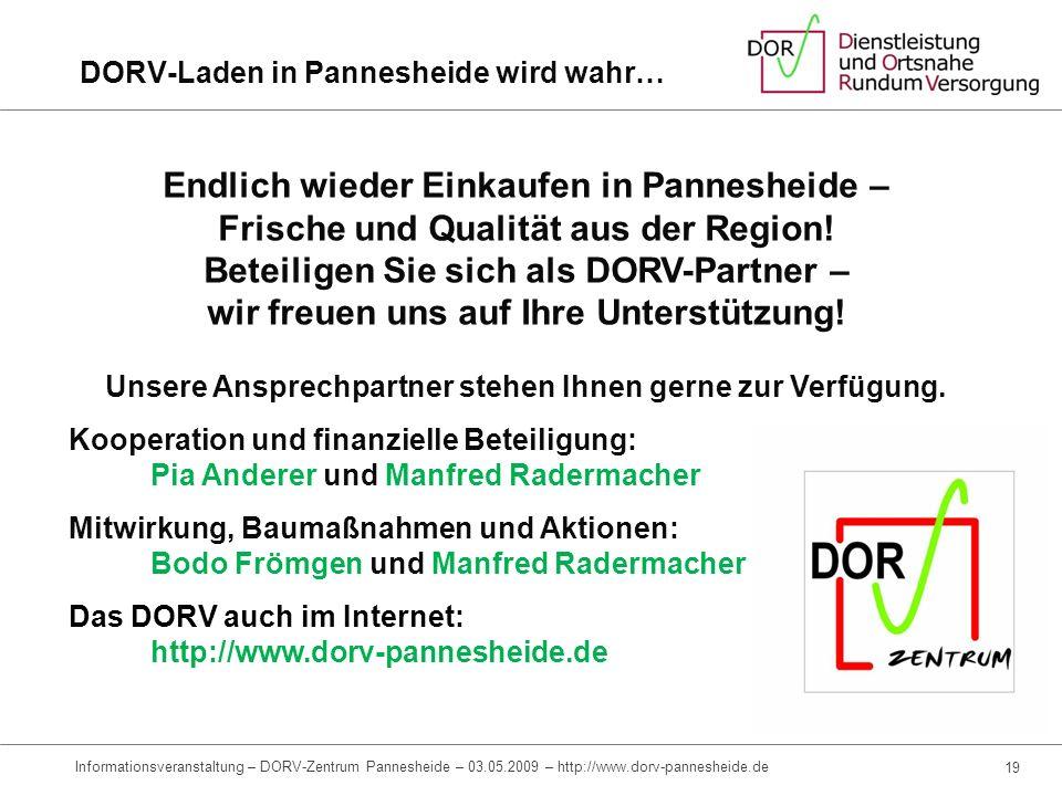 17 Informationsveranstaltung – DORV-Zentrum Pannesheide – 03.05.2009 – http://www.dorv-pannesheide.de Häufig gestellte Fragen F: Wird die Beteiligung