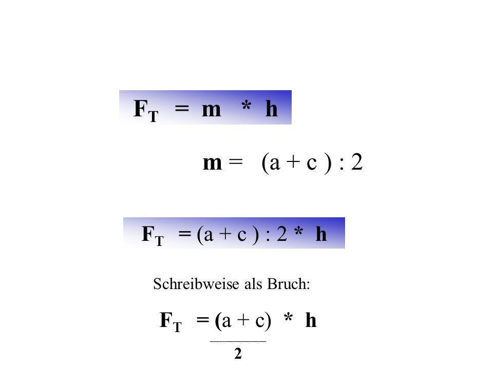 a b c a c + (a + c ) : 2= m c h m a F T = m * h Flächenberechnung eines Trapezes