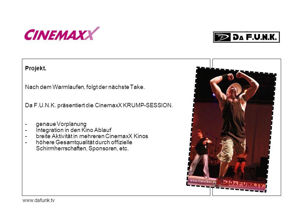 www.dafunk.tv Projekt. Nach dem Warmlaufen, folgt der nächste Take. Da F.U.N.K. präsentiert die CinemaxX KRUMP-SESSION. -genaue Vorplanung -Integratio