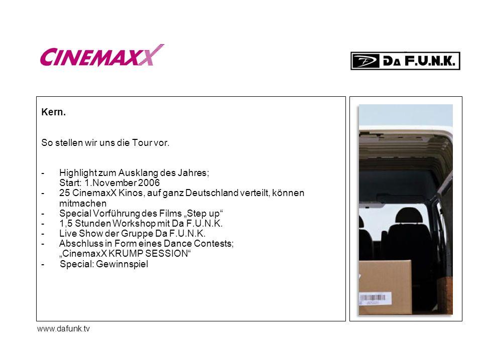 www.dafunk.tv Kern. So stellen wir uns die Tour vor. -Highlight zum Ausklang des Jahres; Start: 1.November 2006 -25 CinemaxX Kinos, auf ganz Deutschla