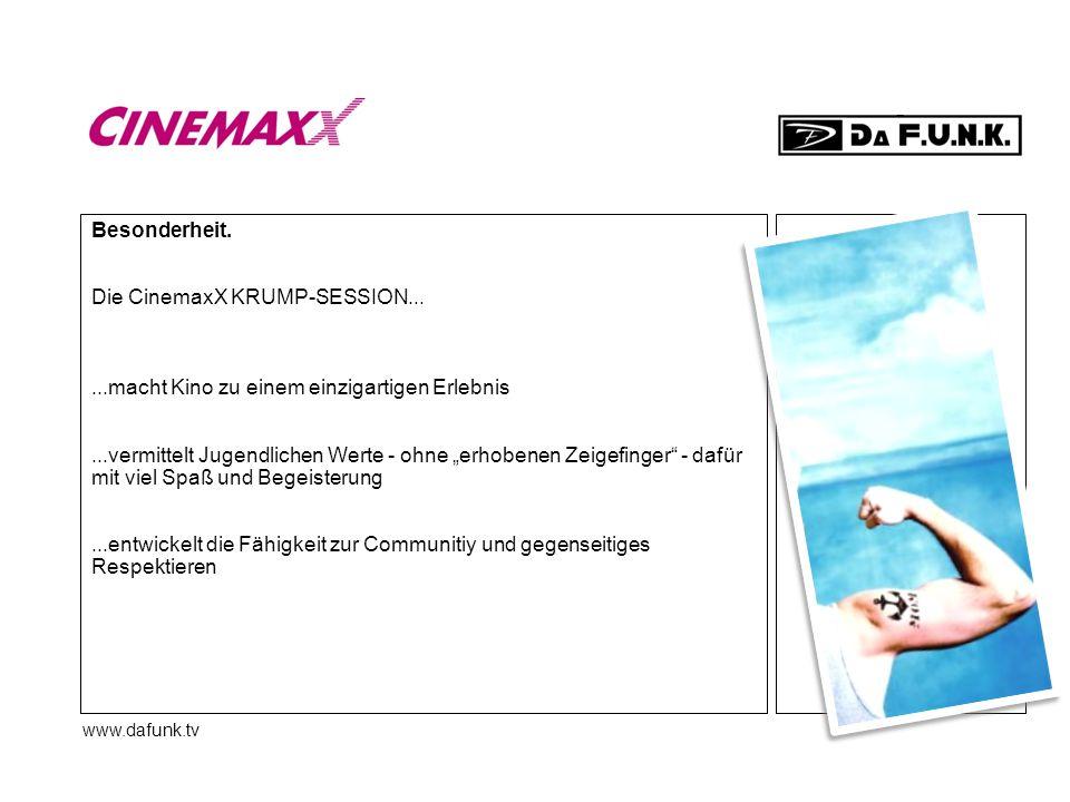 www.dafunk.tv Besonderheit. Die CinemaxX KRUMP-SESSION......macht Kino zu einem einzigartigen Erlebnis...vermittelt Jugendlichen Werte - ohne erhobene