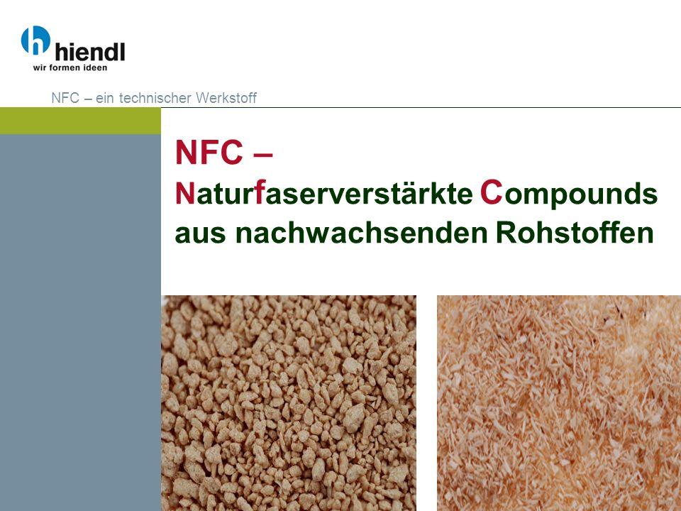 NFC – Natur f aserverstärkte C ompounds aus nachwachsenden Rohstoffen NFC – ein technischer Werkstoff