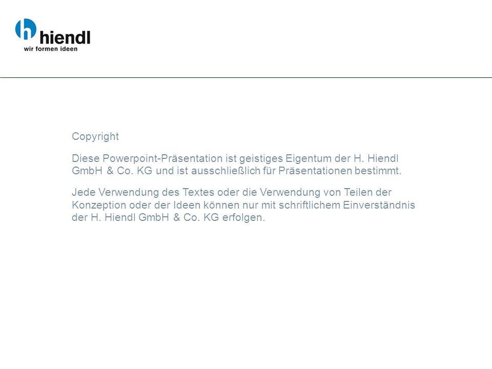 Copyright Diese Powerpoint-Präsentation ist geistiges Eigentum der H. Hiendl GmbH & Co. KG und ist ausschließlich für Präsentationen bestimmt. Jede Ve