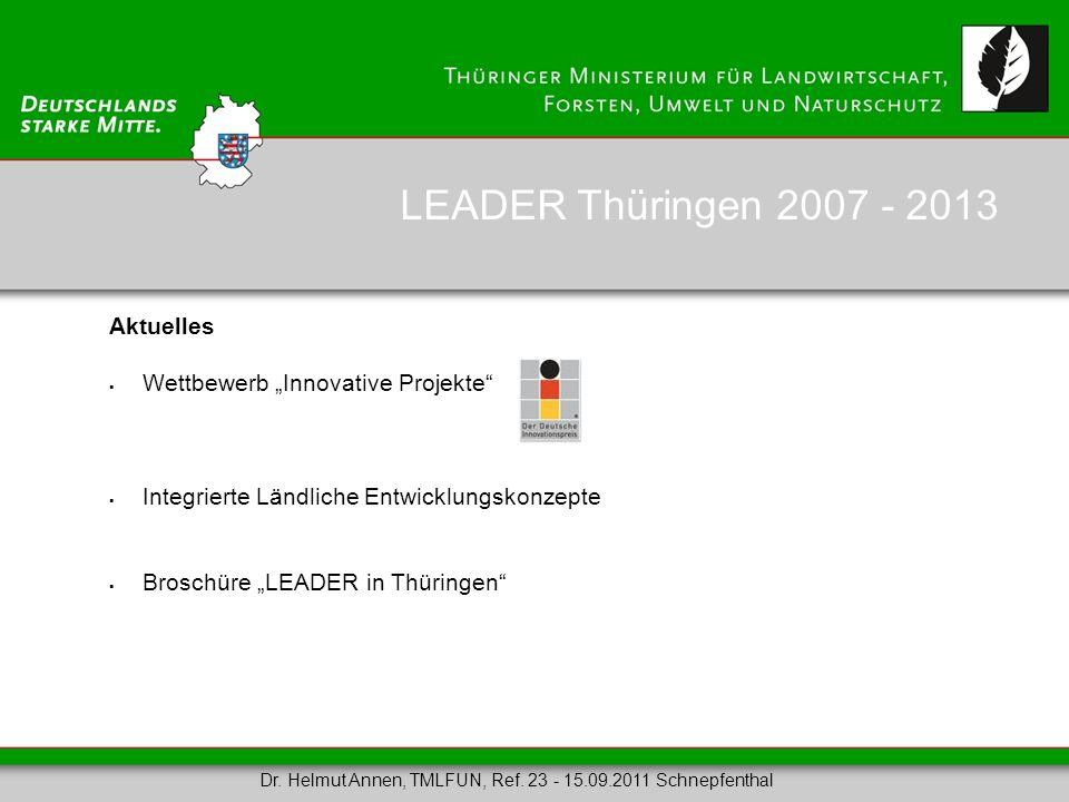 Aktuelles Wettbewerb Innovative Projekte Integrierte Ländliche Entwicklungskonzepte Broschüre LEADER in Thüringen LEADER Thüringen 2007 - 2013 Dr. Hel