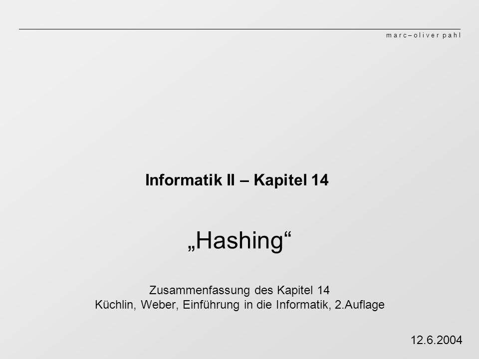 m a r c – o l i v e r p a h l Informatik II – Kapitel 14 Hashing Zusammenfassung des Kapitel 14 Küchlin, Weber, Einführung in die Informatik, 2.Auflage 12.6.2004