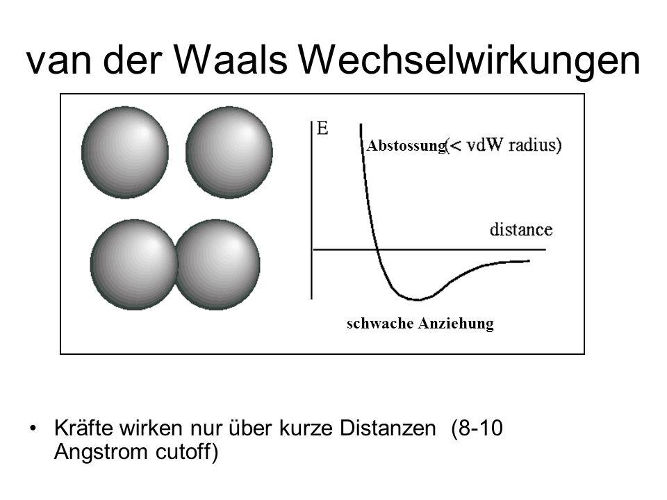 van der Waals Wechselwirkungen Kräfte wirken nur über kurze Distanzen (8-10 Angstrom cutoff) Abstossung schwache Anziehung