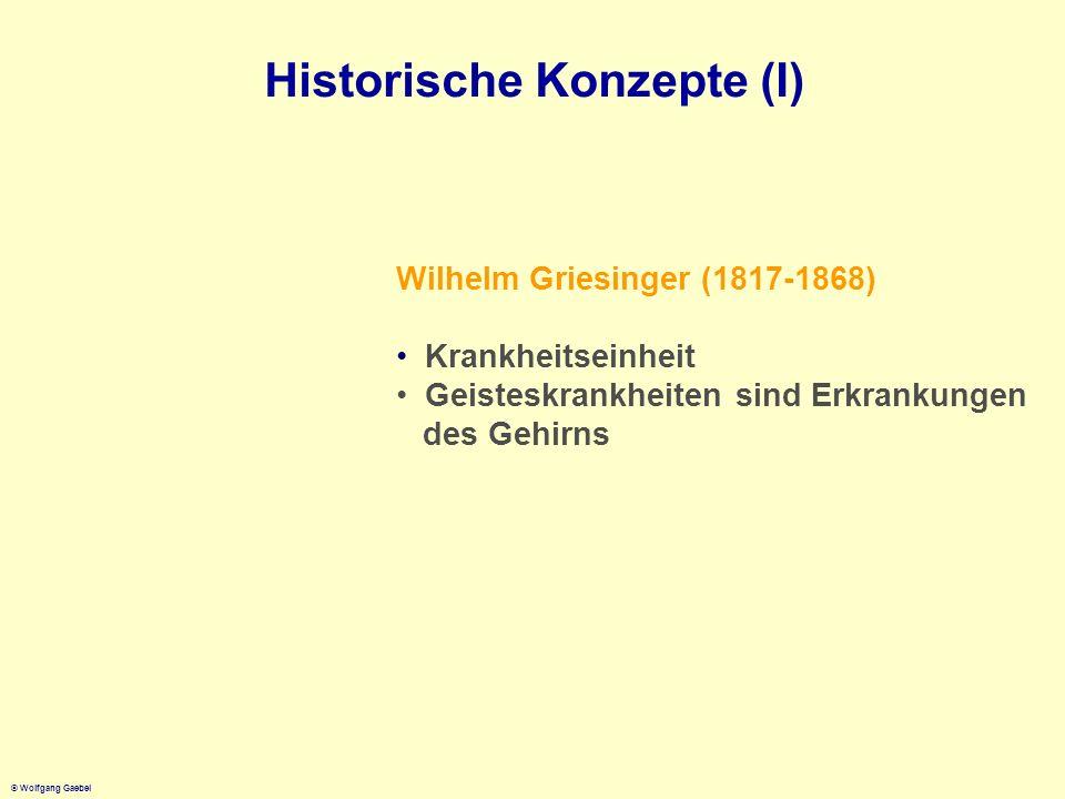 © Wolfgang Gaebel Historische Konzepte (I) Wilhelm Griesinger (1817-1868) Krankheitseinheit Geisteskrankheiten sind Erkrankungen des Gehirns