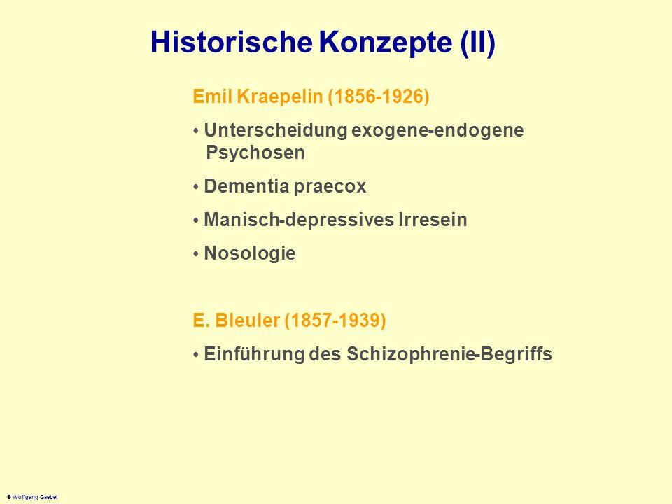 © Wolfgang Gaebel HistorischeKonzepte(II) EmilKraepelin(1856-1926) Unterscheidungexogene-endogene Psychosen Dementia praecox Manisch-depressivesIrrese