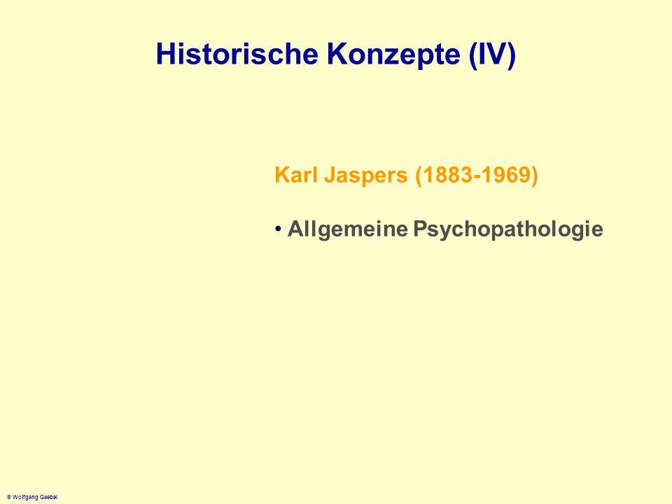 © Wolfgang Gaebel Historische Konzepte (IV) Karl Jaspers (1883-1969) Allgemeine Psychopathologie