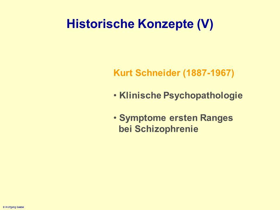 © Wolfgang Gaebel Historische Konzepte (V) Kurt Schneider (1887-1967) Klinische Psychopathologie Symptome ersten Ranges bei Schizophrenie